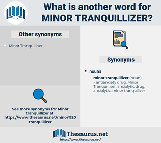 minor tranquillizer, synonym minor tranquillizer, another word for minor tranquillizer, words like minor tranquillizer, thesaurus minor tranquillizer