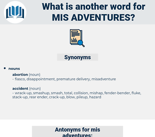 mis adventures, synonym mis adventures, another word for mis adventures, words like mis adventures, thesaurus mis adventures