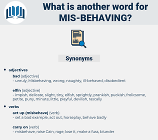 mis-behaving, synonym mis-behaving, another word for mis-behaving, words like mis-behaving, thesaurus mis-behaving