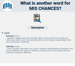 mis-chances, synonym mis-chances, another word for mis-chances, words like mis-chances, thesaurus mis-chances