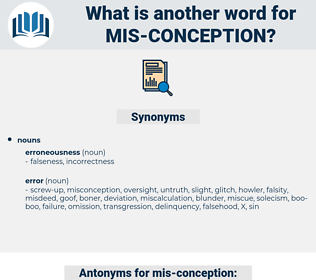 mis-conception, synonym mis-conception, another word for mis-conception, words like mis-conception, thesaurus mis-conception