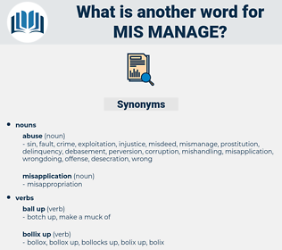mis-manage, synonym mis-manage, another word for mis-manage, words like mis-manage, thesaurus mis-manage