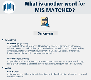 mis matched, synonym mis matched, another word for mis matched, words like mis matched, thesaurus mis matched