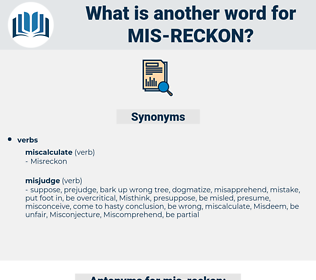 mis reckon, synonym mis reckon, another word for mis reckon, words like mis reckon, thesaurus mis reckon