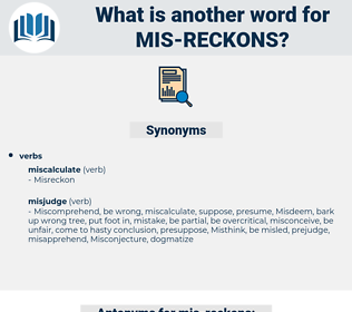 mis reckons, synonym mis reckons, another word for mis reckons, words like mis reckons, thesaurus mis reckons