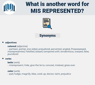 mis represented, synonym mis represented, another word for mis represented, words like mis represented, thesaurus mis represented