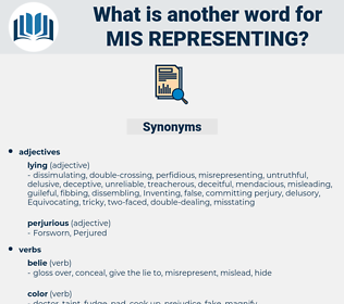 mis-representing, synonym mis-representing, another word for mis-representing, words like mis-representing, thesaurus mis-representing