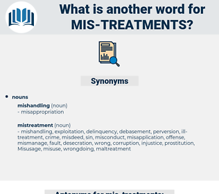 mis-treatments, synonym mis-treatments, another word for mis-treatments, words like mis-treatments, thesaurus mis-treatments