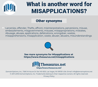 misapplications, synonym misapplications, another word for misapplications, words like misapplications, thesaurus misapplications