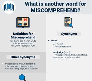 Miscomprehend, synonym Miscomprehend, another word for Miscomprehend, words like Miscomprehend, thesaurus Miscomprehend