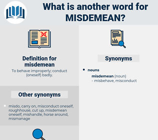 misdemean, synonym misdemean, another word for misdemean, words like misdemean, thesaurus misdemean