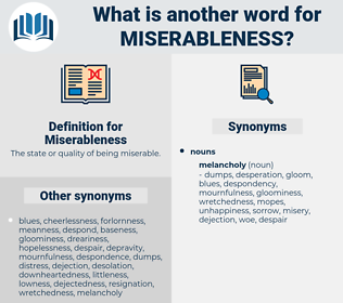 Miserableness, synonym Miserableness, another word for Miserableness, words like Miserableness, thesaurus Miserableness