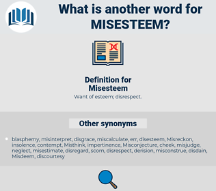 Misesteem, synonym Misesteem, another word for Misesteem, words like Misesteem, thesaurus Misesteem