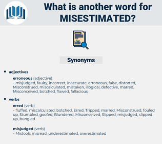 misestimated, synonym misestimated, another word for misestimated, words like misestimated, thesaurus misestimated
