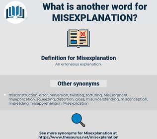 Misexplanation, synonym Misexplanation, another word for Misexplanation, words like Misexplanation, thesaurus Misexplanation