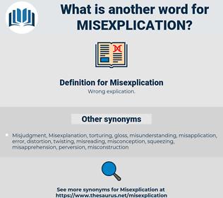 Misexplication, synonym Misexplication, another word for Misexplication, words like Misexplication, thesaurus Misexplication