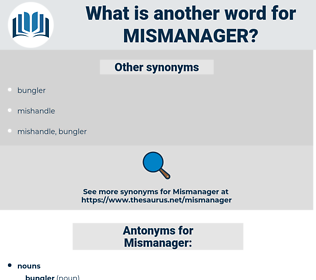 Mismanager, synonym Mismanager, another word for Mismanager, words like Mismanager, thesaurus Mismanager