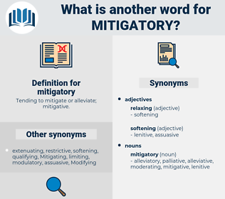 mitigatory, synonym mitigatory, another word for mitigatory, words like mitigatory, thesaurus mitigatory