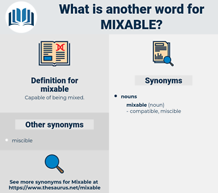 mixable, synonym mixable, another word for mixable, words like mixable, thesaurus mixable