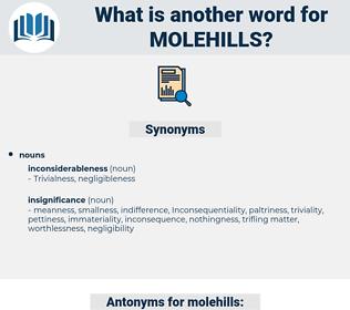 molehills, synonym molehills, another word for molehills, words like molehills, thesaurus molehills