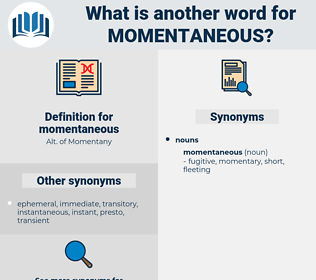 momentaneous, synonym momentaneous, another word for momentaneous, words like momentaneous, thesaurus momentaneous
