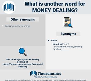 money dealing, synonym money dealing, another word for money dealing, words like money dealing, thesaurus money dealing