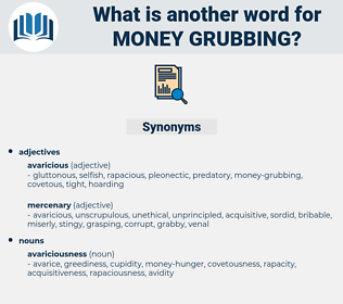 money-grubbing, synonym money-grubbing, another word for money-grubbing, words like money-grubbing, thesaurus money-grubbing
