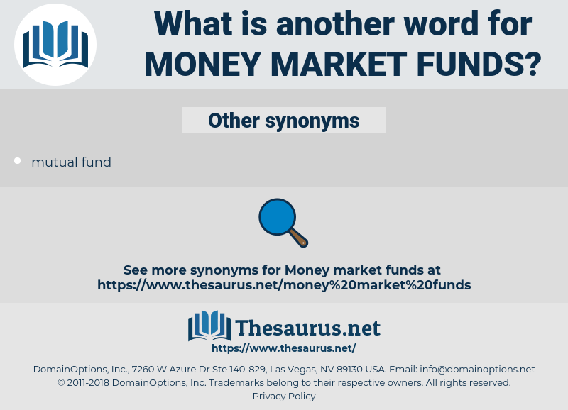 money market funds, synonym money market funds, another word for money market funds, words like money market funds, thesaurus money market funds