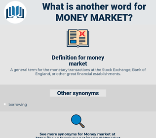 money market, synonym money market, another word for money market, words like money market, thesaurus money market
