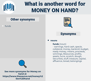 money on hand, synonym money on hand, another word for money on hand, words like money on hand, thesaurus money on hand
