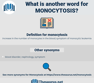 monocytosis, synonym monocytosis, another word for monocytosis, words like monocytosis, thesaurus monocytosis
