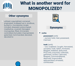 Monopolized, synonym Monopolized, another word for Monopolized, words like Monopolized, thesaurus Monopolized