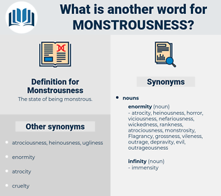 Monstrousness, synonym Monstrousness, another word for Monstrousness, words like Monstrousness, thesaurus Monstrousness