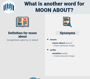 moon about, synonym moon about, another word for moon about, words like moon about, thesaurus moon about