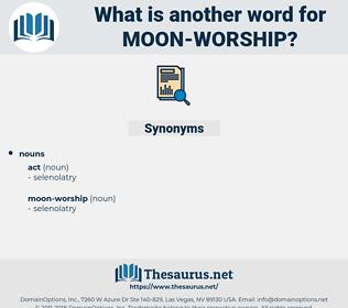moon-worship, synonym moon-worship, another word for moon-worship, words like moon-worship, thesaurus moon-worship