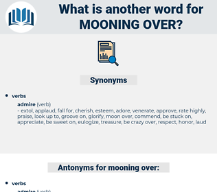 mooning over, synonym mooning over, another word for mooning over, words like mooning over, thesaurus mooning over