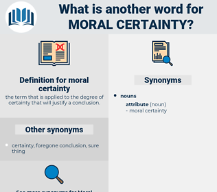 moral certainty, synonym moral certainty, another word for moral certainty, words like moral certainty, thesaurus moral certainty