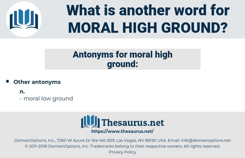 moral high ground, synonym moral high ground, another word for moral high ground, words like moral high ground, thesaurus moral high ground