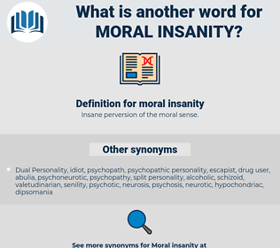 moral insanity, synonym moral insanity, another word for moral insanity, words like moral insanity, thesaurus moral insanity
