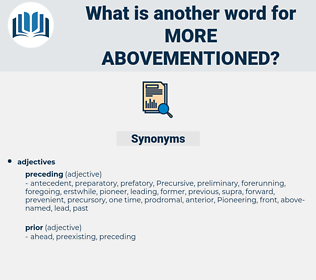 more abovementioned, synonym more abovementioned, another word for more abovementioned, words like more abovementioned, thesaurus more abovementioned