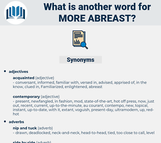 more abreast, synonym more abreast, another word for more abreast, words like more abreast, thesaurus more abreast