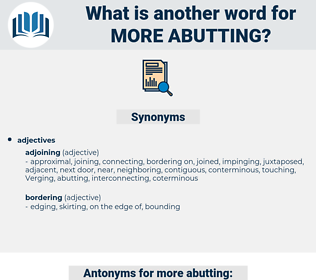 more abutting, synonym more abutting, another word for more abutting, words like more abutting, thesaurus more abutting