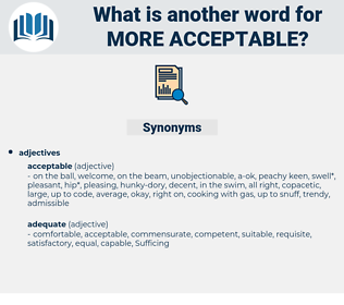 more acceptable, synonym more acceptable, another word for more acceptable, words like more acceptable, thesaurus more acceptable