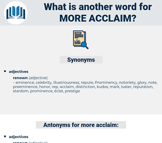 more acclaim, synonym more acclaim, another word for more acclaim, words like more acclaim, thesaurus more acclaim