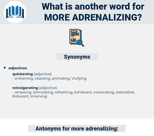 more adrenalizing, synonym more adrenalizing, another word for more adrenalizing, words like more adrenalizing, thesaurus more adrenalizing
