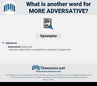 more adversative, synonym more adversative, another word for more adversative, words like more adversative, thesaurus more adversative