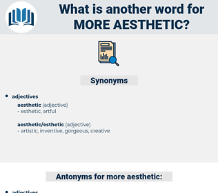 more aesthetic, synonym more aesthetic, another word for more aesthetic, words like more aesthetic, thesaurus more aesthetic