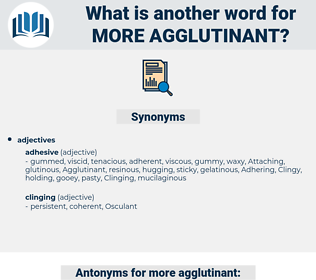more agglutinant, synonym more agglutinant, another word for more agglutinant, words like more agglutinant, thesaurus more agglutinant