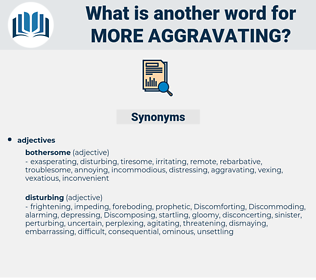more aggravating, synonym more aggravating, another word for more aggravating, words like more aggravating, thesaurus more aggravating