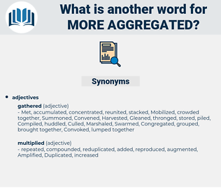 more aggregated, synonym more aggregated, another word for more aggregated, words like more aggregated, thesaurus more aggregated